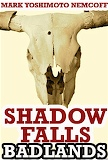 Shadow Falls: Badlands, a horror novel by Mark Yoshimoto Nemcoff